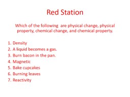 Red Station Which of the following  are physical change, physical property, chemical change, and ch
