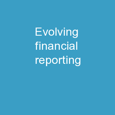Evolving  Financial  Reporting PowerPoint PPT Presentation