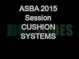 ASBA 2015 Session CUSHION SYSTEMS & FORCE REDUCTION