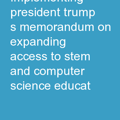 Implementing President Trump's Memorandum on expanding access to STEM and Computer Science Educat