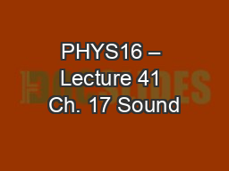 PHYS16 � Lecture 41 Ch. 17 Sound