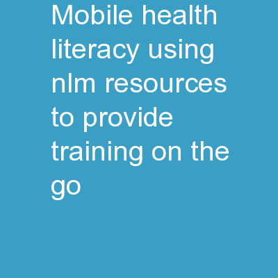 Mobile Health Literacy: Using NLM Resources to Provide Training on the Go