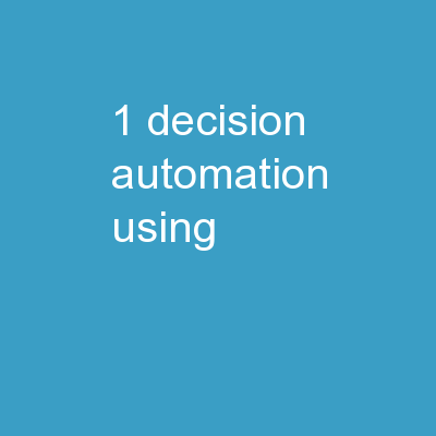 1 Decision Automation   using PowerPoint Presentation, PPT - DocSlides