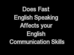 Does Fast English Speaking Affects your English Communication Skills PowerPoint PPT Presentation
