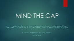 MIND THE GAP PALLIATIVE CARE IN A COMPREHENSIVE CANCER PROGRAM