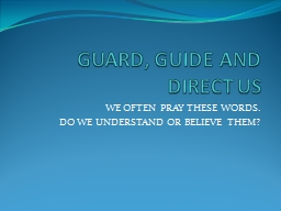 GUARD, GUIDE AND DIRECT US