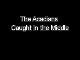 The Acadians Caught in the Middle