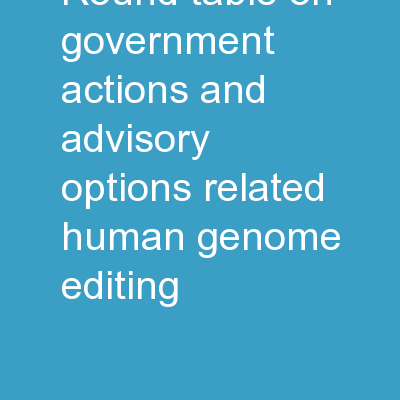 Round Table on  Government Actions And Advisory Options Related Human Genome Editing
