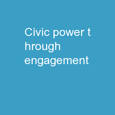 Civic Power  T hrough  Engagement