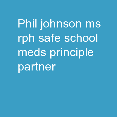 Phil Johnson MS  RPh Safe School Meds, Principle Partner