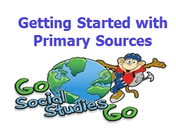 Getting Started with Primary Sources PowerPoint PPT Presentation