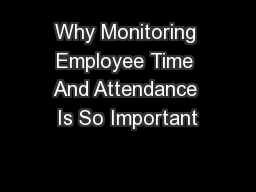 Why Monitoring Employee Time And Attendance Is So Important
