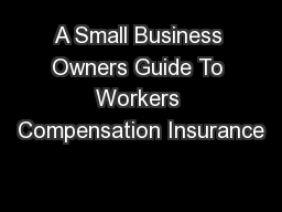 A Small Business Owners Guide To Workers Compensation Insurance