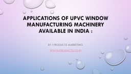 Applications of uPVC window manufacturing machinery available in India