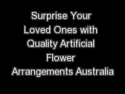 Surprise Your Loved Ones with Quality Artificial Flower Arrangements Australia PowerPoint PPT Presentation