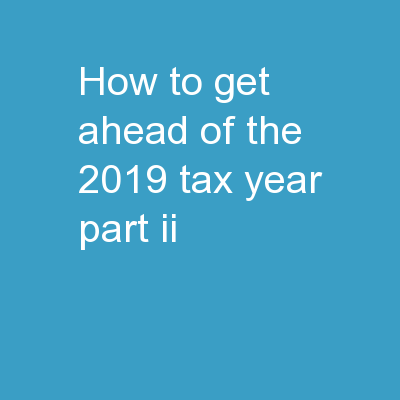 How To Get Ahead of The 2019 Tax Year – Part II
