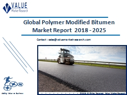 Polymer Modified Bitumen Market Share, Global Industry Analysis Report 2018-2025 PowerPoint PPT Presentation