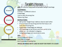 Target Hoops 2m AIM:  To score as many points as possible using 4 beanbags.