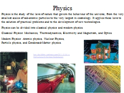 Physics Physics is the study of the laws of nature that govern the