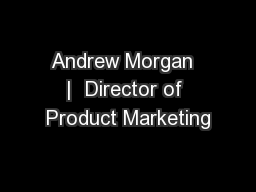 Andrew Morgan | Director of Product Marketing
