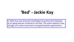 'Bed' - Jackie Kay In 'Bed' Kay uses dramatic monologue to portray the character of an agin PowerPoint PPT Presentation