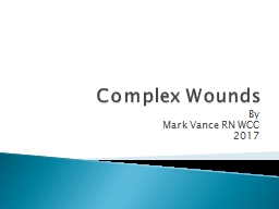 Complex Wounds  By  Mark Vance RN WCC