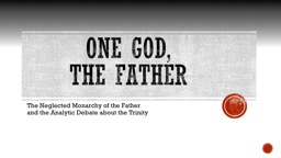 One God,  the Father The Neglected Monarchy of the Father            and the Analytic Debate abou