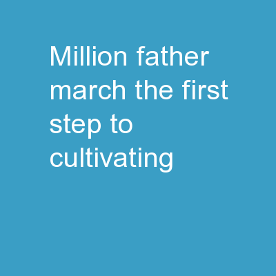 Million Father March The First Step To Cultivating PowerPoint PPT Presentation