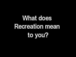 What does Recreation mean to you?