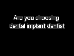 Are you choosing dental implant dentist