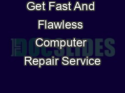 Get Fast And Flawless Computer Repair Service