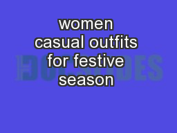 women casual outfits for festive season  PowerPoint PPT Presentation