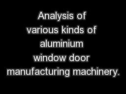 Analysis of various kinds of aluminium window door manufacturing machinery.