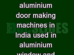 What are the different kinds of aluminium door making machines in India used in aluminium window and door making?