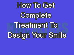 How To Get Complete Treatment To Design Your Smile