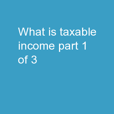 What is taxable income? Part 1 of 3