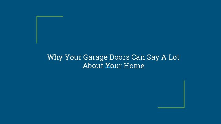 Why Your Garage Doors Can Say A Lot About Your Home