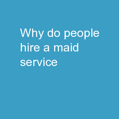 Why Do People Hire A Maid Service?