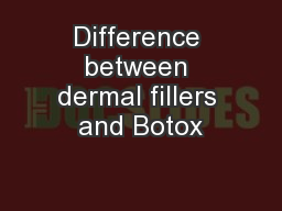 Difference between dermal fillers and Botox