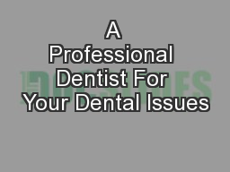 A Professional Dentist For Your Dental Issues
