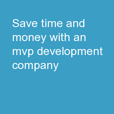 Save Time and Money With an MVP Development Company