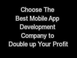Choose The Best Mobile App Development Company to Double up Your Profit