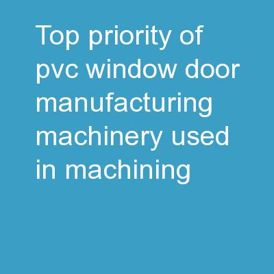 Top priority of PVC window door manufacturing machinery used in machining.