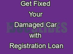 Get Fixed Your Damaged Car with Registration Loan