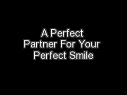 A Perfect Partner For Your Perfect Smile
