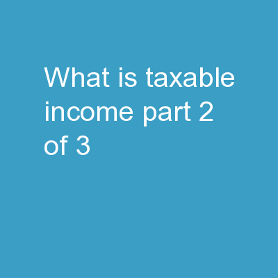 What is taxable income? Part 2 of 3
