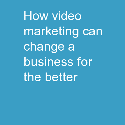 How Video Marketing Can Change A Business For The Better