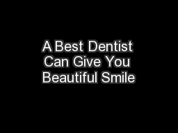 A Best Dentist Can Give You Beautiful Smile