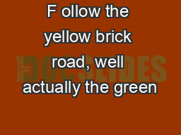 F ollow the yellow brick road, well actually the green