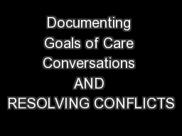 Documenting Goals of Care Conversations AND RESOLVING CONFLICTS